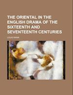 The Oriental in the English Drama of the Sixteenth and Seventeenth Centuries af Louis Wann