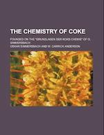 The Chemistry of Coke; Founded on the