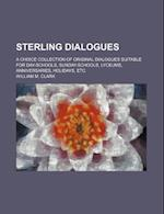 Sterling Dialogues; A Choice Collection of Original Dialogues Suitable for Day-Schools, Sunday-Schools, Lyceums, Anniversaries, Holidays, Etc af William M. Clark