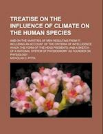 Treatise on the Influence of Climate on the Human Species; And on the Varieties of Men Resulting from It Including an Account of the Criteria of Intel af Nicholas C. Pitta