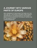 A   Journey Into Various Parts of Europe; And a Residence in Them During the Years 1818, 1819, 1820, and 1821 with Notes, Historical and Classical, an