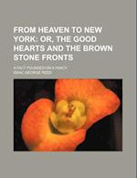 From Heaven to New York; Or, the Good Hearts and the Brown Stone Fronts. a Fact Founded on a Fancy af Isaac George Reed