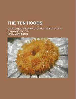 Bog, paperback The Ten Hoods; Or Life, from the Cradle to the Throne, for the Young and the Old af Leroy McWherter