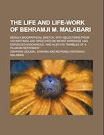 The Life and Life-Work of Behramji M. Malabari; Being a Biographical Sketch, with Selections from His Writings and Speeches on Infant Marriage and Enf af Dayaran Gidumal Shahani