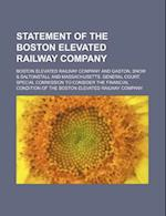 Statement of the Boston Elevated Railway Company af Boston Elevated Railway Company