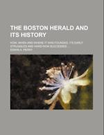 The Boston Herald and Its History; How, When and Where It Was Founded. Its Early Struggles and Hard-Won Successes af Edwin A. Perry