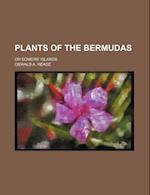 Plants of the Bermudas; Or Somers' Islands af Oswald A. Reade