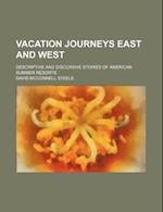 Vacation Journeys East and West; Descriptive and Discursive Stories of American Summer Resorts af David Mcconnell Steele