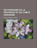 Dictionnaire de La Provence Et Du Comte Venaissin af Claude-Francois Achard, United States Conference