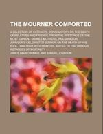 The Mourner Comforted; A Selection of Extracts, Consolatory on the Death of Relatives and Friends, from the Writtings of the Most Eminent Divines & Ot af James Abercrombie