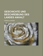 Geschichte Und Beschreibung Des Landes Anhalt af Heinrich Lindner, United States Commission
