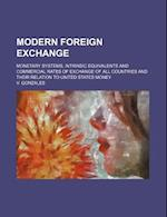 Modern Foreign Exchange; Monetary Systems, Intrinsic Equivalents and Commercial Rates of Exchange of All Countries and Their Relation to United States af V. Gonzales