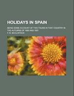 Holidays in Spain; Being Some Account of Two Tours in That Country in the Autumns of 1880 and 1881 af F. R. McClintock