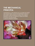 The Mechanical Principia; Containing All the Various Calculations on Water and Steam Power, and on the Different Kinds of Machinery Used in Manufactur af Charles Elbredge Leonard