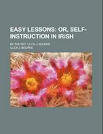 Easy Lessons; Or, Self-Instruction in Irish. by the REV. Ulick J. Bourke af Ulick J. Bourke