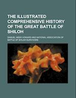 The Illustrated Comprehensive History of the Great Battle of Shiloh af Samuel Meek Howard