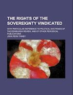 The Rights of the Sovereignty Vindicated; With Particular Reference to Political Doctrines of the Edinburgh Review, and of Other Periodical Publicatio af John Pern Tinney