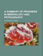 A Summary of Progress in Mineralogy and Petrography