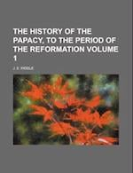 The History of the Papacy, to the Period of the Reformation Volume 1 af J. E. Riddle