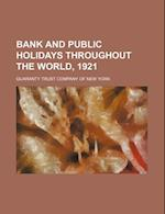 Bank and Public Holidays Throughout the World, 1921