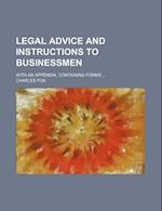 Legal Advice and Instructions to Businessmen; With an Appendix, Containing Forms af Charles Fox