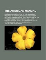 The American Manual; Containing a Brief Outline of the Origin and Progress of Political Power and the Laws of Nations, a Commentary on the Constitutio af Joseph Bartlett Burleigh