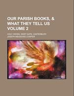 Our Parish Books, & What They Tell Us; Holy Cross, West Gate, Canterbury Volume 2 af Joseph Meadows Cowper