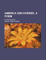 America Discovered. a Poem; In Twelve Books af Samuel Jones Cassels