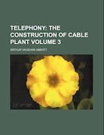 Telephony; The Construction of Cable Plant Volume 3