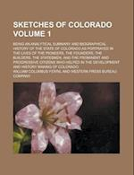 Sketches of Colorado; Being an Analytical Summary and Biographical History of the State of Colorado as Portrayed in the Lives of the Pioneers, the Fou af William Columbus Ferril