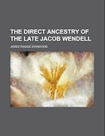 The Direct Ancestry of the Late Jacob Wendell af James Rindge Stanwood