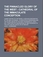 The Pinnacled Glory of the West; Cathedral of the Immaculate Conception. a Brief History of the Parish, a Detailed Description of the New Cathedral. I af Hugh L. McMenamin