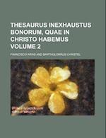 Thesaurus Inexhaustus Bonorum, Quae in Christo Habemus Volume 2 af Francisco Arias
