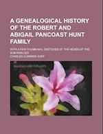 A Genealogical History of the Robert and Abigail Pancoast Hunt Family; With a Few Thumb-Nail Sketches of the Heads of the Sub-Families af Charles Cummins Hunt