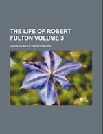 The Life of Robert Fulton Volume 3 af Cadwallader David Colden