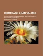 Mortgage Loan Values; A Few Comments on Various Matters Pertaining to Real Estate Mortgages af Benjamin H. Dugdale