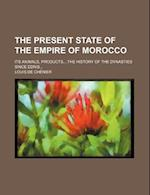 The Present State of the Empire of Morocco; Its Animals, Products, the History of the Dynasties Since Edris af Louis De Ch Nier, Louis De Chenier