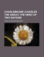 Charlemagne (Charles the Great) the Hero of Two Nations af Henry William Carless Davis