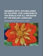 Grammar with Vocabularies of Volapuk; (The Language of the World) for All Speakers of the English Language af Johann Martin Schleyer