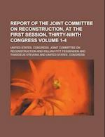 Report of the Joint Committee on Reconstruction, at the First Session, Thirty-Ninth Congress Volume 1-4 af United States Reconstruction