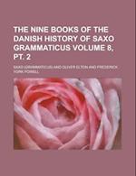 The Nine Books of the Danish History of Saxo Grammaticus Volume 8, PT. 2