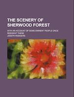 The Scenery of Sherwood Forest; With an Account of Some Eminent People Once Resident There af Joseph Rodgers