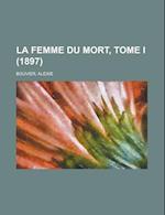 La Femme Du Mort, Tome I (1897) af Alexis Bouvier
