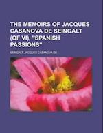 The Memoirs of Jacques Casanova de Seingalt (of VI), Spanish Passions Volume VI af Jacques Casanova de Seingalt