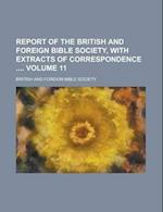 Report of the British and Foreign Bible Society, with Extracts of Correspondence Volume 11 af British And Foreign Bible Society