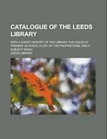 Catalogue of the Leeds Library; With a Short History of the Library, the Rules at Present in Force, a List of the Proprietors, and a Subject Index af Leeds Library