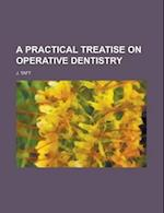 A Practical Treatise on Operative Dentistry af J. Taft