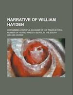 Narrative of William Hayden; Containing a Faithful Account of His Travels for a Number of Years, Whilst a Slave, in the South af William Hayden
