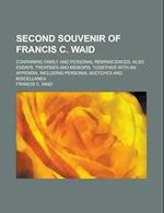 Second Souvenir of Francis C. Waid; Containing Family and Personal Reminiscences, Also Essays, Treatises and Memoirs, Together with an Appendix, Inclu af Francis C. Waid