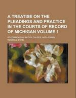 A Treatise on the Pleadings and Practice in the Courts of Record of Michigan; At Common Law in Civil Causes, with Forms Volume 1 af Roswell Shinn